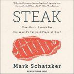 Steak One Man's Search for the World's Tastiest Piece of Beef, Mark Schatzker