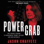 Power Grab The Liberal Scheme to Undermine Trump, the GOP, and Our Republic, Jason Chaffetz