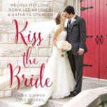 Kiss the Bride Three Summer Love Stories, Melissa McClone