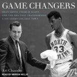 Game Changers Dean Smith, Charlie Scott, and the Era That Transformed a Southern College Town, Art Chansky