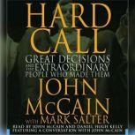 Hard Call Great Decisions and the Extraordinary People Who Made Them, John McCain