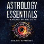 Astrology Essentials The Secret Of The Stars, Chelsey Butterson