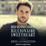 Her Second Chance Billionaire Sweetheart A Clean Billionaire Romance, Bree Livingston