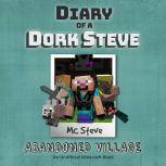 Diary Of A Minecraft Dork Steve Book 3: Abandoned Village (An Unofficial Minecraft Book), MC Steve