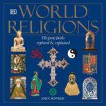 World Religions The Great Faiths Explored and Explained, John Bowker