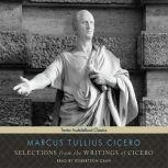 Selections from the Writings of Cicero, Marcus Tullius Cicero