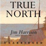 True North, Jim Harrison