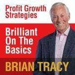 Brilliant on the Basics Profit Growth Strategies, Brian Tracy