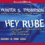 Hey Rube Blood Sport, the Bush Doctrine, and the Downward Spiral of Dumbness, Hunter S. Thompson