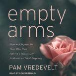 Empty Arms Hope and Support for Those Who Have Suffered a Miscarriage, Stillbirth, or Tubal Pregnancy, Pam Vredevelt