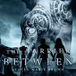 The Barrier Between, Stacey Marie Brown