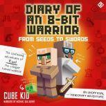 Diary of an 8-Bit Warrior: From Seeds to Swords (Book 2 8-Bit Warrior series) An Unofficial Minecraft Adventure, Cube Kid