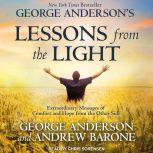 George Anderson's Lessons from the Light Extraordinary Messages of Comfort and Hope from the Other Side, George Anderson