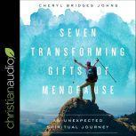 Seven Transforming Gifts of Menopause An Unexpected Spiritual Journey, Cheryl Bridges Johns