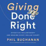 Giving Done Right Effective Philanthropy and Making Every Dollar Count, Phil Buchanan