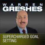 Supercharged Goal Setting A No-Nonsense Approach to Making Your Dreams a Reality, Warren Greshes