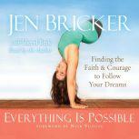 Everything Is Possible Finding the Faith and Courage to Follow Your Dreams, Jen Bricker