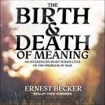 The Birth and Death of Meaning An Interdisciplinary Perspective on the Problem of Man; 2nd Edition, Ernest Becker