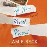If You Must Know A Novel, Jamie Beck