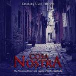 Cosa Nostra: The Notorious History and Legacy of the Sicilian Mafia, Charles River Editors