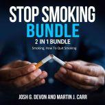 Stop Smoking Bundle: 2 in 1 Bundle, Smoking, How To Quit Smoking, Josh G. Devon and Martin J. Carr