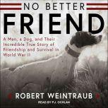 No Better Friend Young Readers Edition: A Man, a Dog, and Their Incredible True Story of Friendship and Survival in World War II, Robert Weintraub