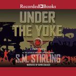 Under the Yoke, S.M. Stirling