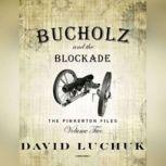 Buchuolz and the Blockade: The Pinkerton Files, Volume 2, David Luchuk