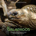 Galapagos, The: The History of the Famous Pacific Islands and Their Unique Ecosystem, Charles River Editors