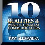 Ten Qualities of The World's Greatest Communicators, Tony Alessandra