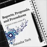 Reports, Proposals, and Procedures A Write It Well Guide, Natasha Terk