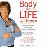 Body for Life for Women 12 Weeks to a Firm, Fit, Fabulous Body at Any Age, Dr. Pamela Peeke, M.D., M.P.H., F.A.C.P.
