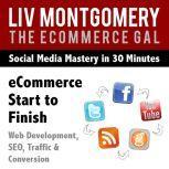 eCommerce Start to Finish Web Development, SEO, Traffic & Conversion, Liv Montgomery