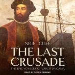 The Last Crusade The Epic Voyages of Vasco da Gama, Nigel Cliff