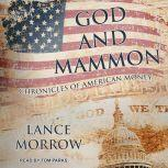 God and Mammon Chronicles of American Money, Lance Morrow