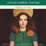Marya: A Life, Joyce Carol Oates