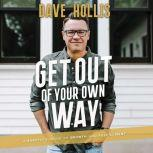 Get Out of Your Own Way A Skeptic's Guide to Growth and Fulfillment, Dave Hollis