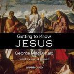 Getting to Know Jesus, George MacDonald