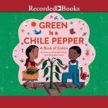 Green is a Chile Pepper A Book of Colors, Roseanne Thong