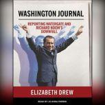 Washington Journal Reporting Watergate and Richard Nixon's Downfall, Elizabeth Drew