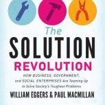 The Solution Revolution How Business, Government, and Social Enterprises Are Teaming Up to Solve Societys Toughest Problems, William Eggers