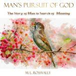 Man's Pursuit Of God The Story of Man In Search Of Meaning, M. L. Rossvally