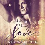 Little Bit Like Love, A, Brooke Blaine
