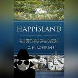 Happisland: The Short but not too Brief Tale of a Swiss Spy in Iceland, Cedric H. Roserens