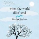 When the World Didn't End: Poems, Caroline Kaufman