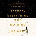 Between Everything and Nothing The Journey of Seidu Mohammed and Razak Iyal and the Quest for Asylum, Joe Meno
