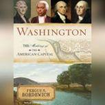 Washington The Making of the American Capital, Fergus M. Bordewich