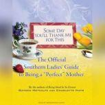 """Some Day You'll Thank Me for This The Official Southern Ladies' Guide to Being a """"Perfect"""" Mother, Charlotte Hays"""