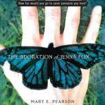 The Adoration of Jenna Fox, Mary E. Pearson
