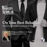 On Your Best Behavior The Fundamentals of Etiquette, Robert Shutt